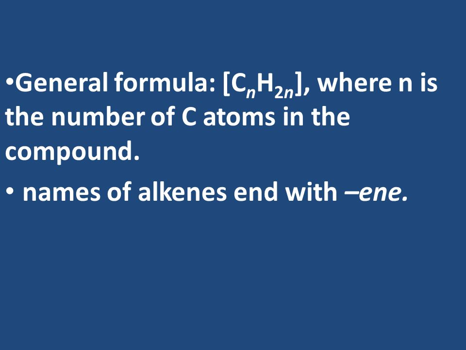 General formula: [CnH2n], where n is the number of C atoms in the compound.